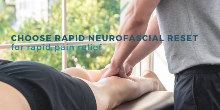get rapid pain relief with RAPID NeuroFascial Reset